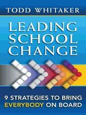 Leading School Change 9 Strategies to Bring Everybody on Board T. Whitaker 2013