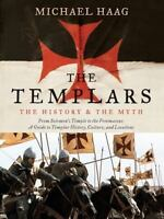 The Templars: The History And The Myth: From Solomon's Temple To The Freemaso...