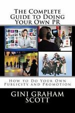 The Complete Guide to Doing Your Own PR : How to Do Your Own Publicity and...