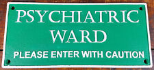 PSYCHIATRIC WARD PLEASE ENTER WITH CAUTION GREEN WHITE PAINTED CAST IRON SIGN