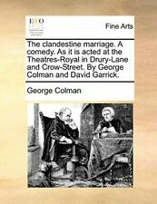 The clandestine marriage. A comedy. As it is ac, Colman, George,,