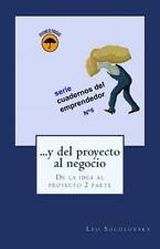 Cuadernos Del Emprendedor: ... y Del Proyecto Al Negocio : De la Idea Al...
