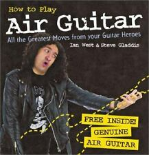 How to Play Air Guitar: All the Greatest Moves from Your Guitar Heroes-ExLibrary