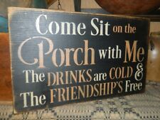PRIMITIVE SIGN~~COME SIT ON THE PORCH WITH ME~DRINKS ARE COLD~FRINSHIP IS FREE~~