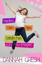 Madres, Crien Hijas Satisfechas Con Su Imagen (Paperback or Softback)