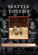 Seattle Totems [Images of Sports] [WA] [Arcadia Publishing]