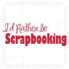 I'd Rather Be Scrapbooking Wall Decal Vinyl Art Sticker Quote Lettering S04