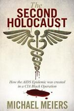 The Second Holocaust : How the Aids Epidemic Was Created in a Cia Black...