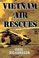 Vietnam Air Rescues by Dave Richardson (HH-3, CH-53, Combat Search & Rescue)