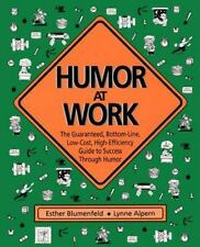Humor at Work: The Guaranteed, Bottom-Line, Low Cost, High-Efficiency Guide to S