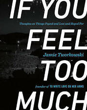 NEW If You Feel Too Much: Thoughts on Things Found and Lost and Hoped For