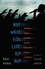 Why White Kids Love Hip Hop: Wankstas, Wiggas, Wannabes, and the New Reality of