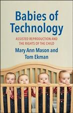 Babies of Technology : Assisted Reproduction and the Rights of the Child by...