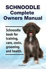 Schnoodle Complete Owners Manual Schnoodle Book For Training, Care, Costs,.