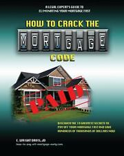How to Crack the Mortgage Code : Discover the 19 Greatest Secrets to Pay off...