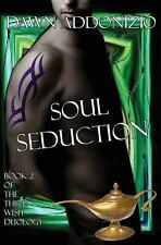 Soul Seduction : Book 2 of the Third Wish Duology by Dawn Addonizio (2013,...