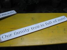 "FABULOUS SHABBY*CHIC WOODEN WALL SIGN SAYING ""OUR FAMILY TREE IS FULL OF NUTS!"""