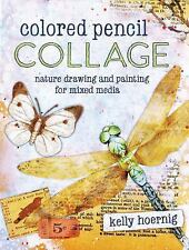 Colored Pencil Collage : Nature Drawing and Painting for Mixed Media by Kelly Ho