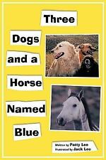 Three Dogs and a Horse Named Blue (Paperback or Softback)
