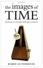 The Images of Time : An Essay on Temporal Representation by Robin Le Poidevin...
