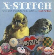 X Stitch : Cross-Stitch Projects to Make a Statement by Sarah Fordham (2014,...