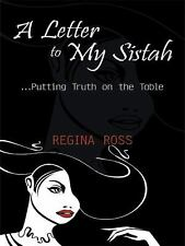 A Letter to My Sistah : ... Putting Truth on the Table by Regina Ross (2008,...