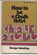How To Be A Chalk Artist George Sweeting 1974 Vintage PB