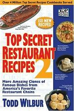 Top Secret Restaurant Recipes 2: More Amazing Clones of Famous Dishes from Ameri