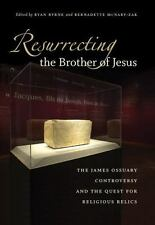 Resurrecting the Brother of Jesus : The James Ossuary Controversy and the...