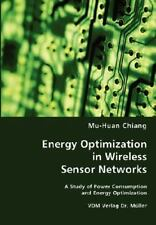Energy Optimization in Wireless Sensor Networks by Mu Huan Chiang (2008,...