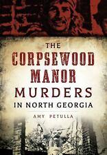 CORPSEWOOD MANOR MURDERS IN NORTH GEORGIA