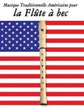 Musique Traditionnelle Américaine Pour la Flûte à Bec : 10 Chansons...