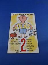 FUNNY POSTCARD VACATION LASTS 2 WEEKS YOU ARE 2 SHORT TIRED BROKE VINTAGE