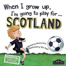 When I grow up, I'm going To play for Scotland, Gemma Cary, Very Good Book