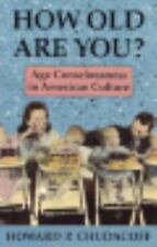 How Old Are You?: Age Consciousness in American Culture-ExLibrary