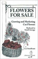 Flowers for Sale: Growing and Marketing Cut Flowers : Backyard to Small Acreage