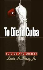 To Die in Cuba: Suicide & Society.  by Louis A. P╚rez, Jr.