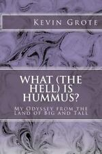 What (the Hell) Is Hummus? : My Odyssey from the Land of Big and Tall by...