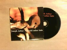 RARE CD PROMO 1 TITRE / JOSEPH ARTHUR / I WOULD RATHER HIDE / TRES BON ETAT