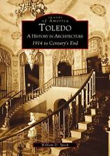 Images of America: Toledo : A History in Architecture, 1914 to Century's End...