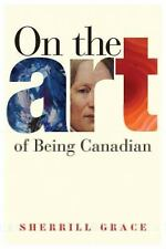 On the Art of Being Canadian (Brenda and David Mclean Canadian Studies Series)