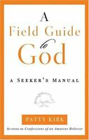 A Field Guide to God: A Seekers Manual by Patty Kirk