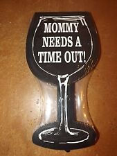 MRL Home Styles Sign Plaque - NEW - Mommy Needs A Time Out!