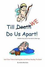 Till Death (We) Do Us Apart : A Modern Day Look at Marriage by Adri�n...