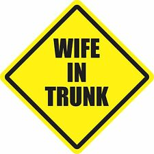 Wife In Trunk Bumper Sticker Vinyl Decal Funny Sign Window Humor Bad Husband bW