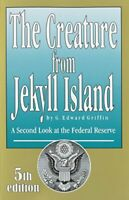 The Creature from Jekyll Island: A Second Look at the F... by Griffin, G. Edward