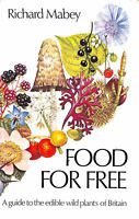 Food for Free ~ A Guide to the Edible Wild Plants of Britain by Mabey, Richard