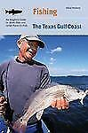 Fishing the Texas Gulf Coast: An Angler's Guide To More Than 100 Great Places ..