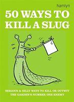 50 Ways to Kill a Slug (Gardening),Sarah Ford