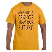 Funny Humor Tshirt My Shirt Is Brighter Than Your Future Short or Long Sleeve
